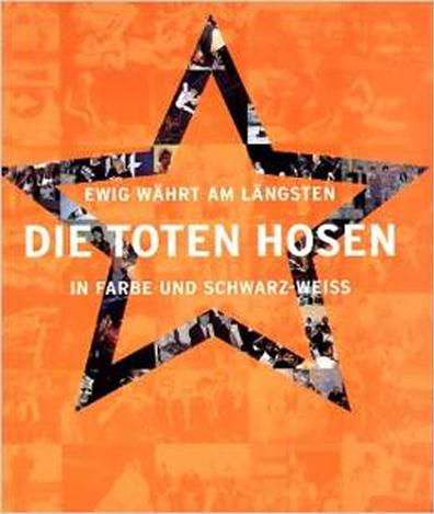 Ewig währt am längsten. Die Toten Hosen in Farbe und Schwarz-Weiss Buch Cover